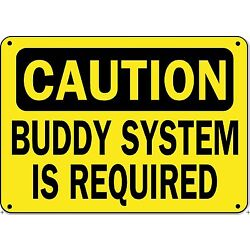 Caution Sign - BUDDY SYSTEM IS REQUIRED - 10'' x 14''  Aluminum OSHA Safety Sign