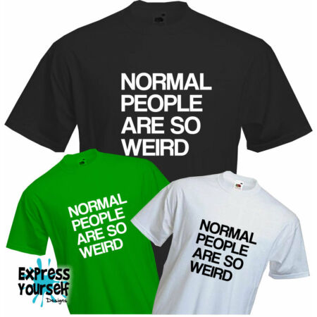 img-NORMAL PEOPLE ARE SO WEIRD - T Shirt, Funny, Geek, Cool, Quality, NEW