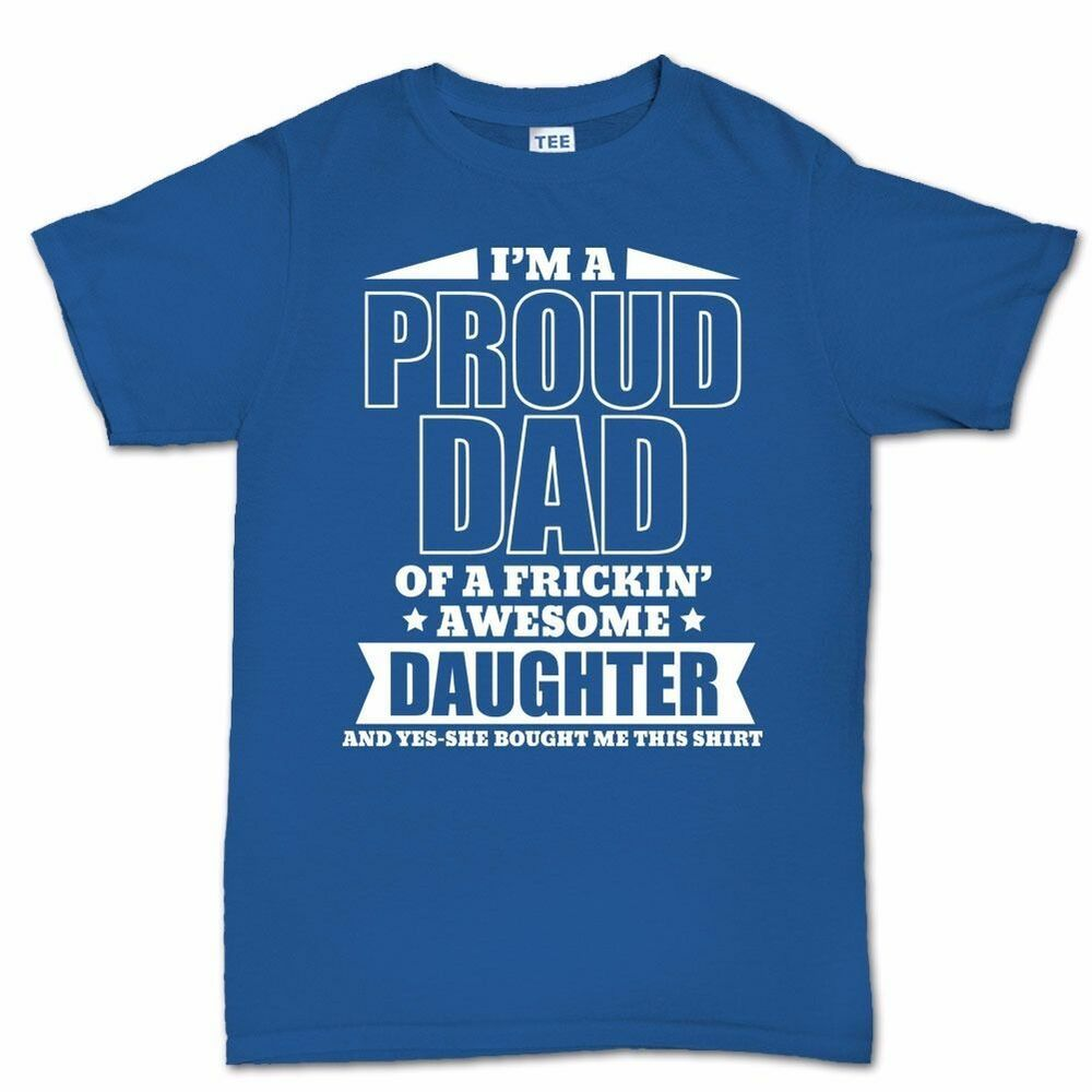 Proud Father T shirt - Funny Fathers Day Gift Present for ...