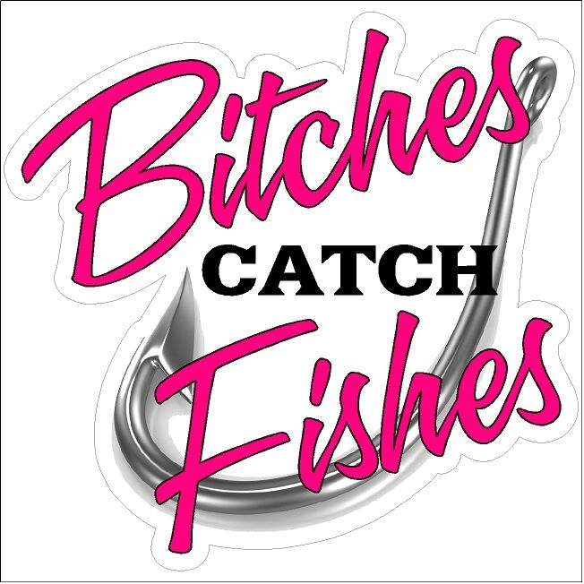 Bitches catch fishes funny fishing decal boat car truck for Free fishing stickers