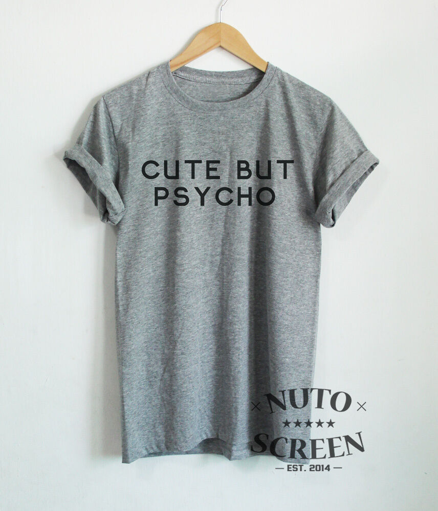 Cute But Psycho T Shirts Women Shirt Unisex Tumblr Quote Funny Tops