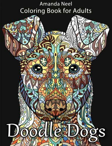 Doodle Dogs Coloring Book For Adults By Amanda Neel And Happy 2016 Pa 9781533625649