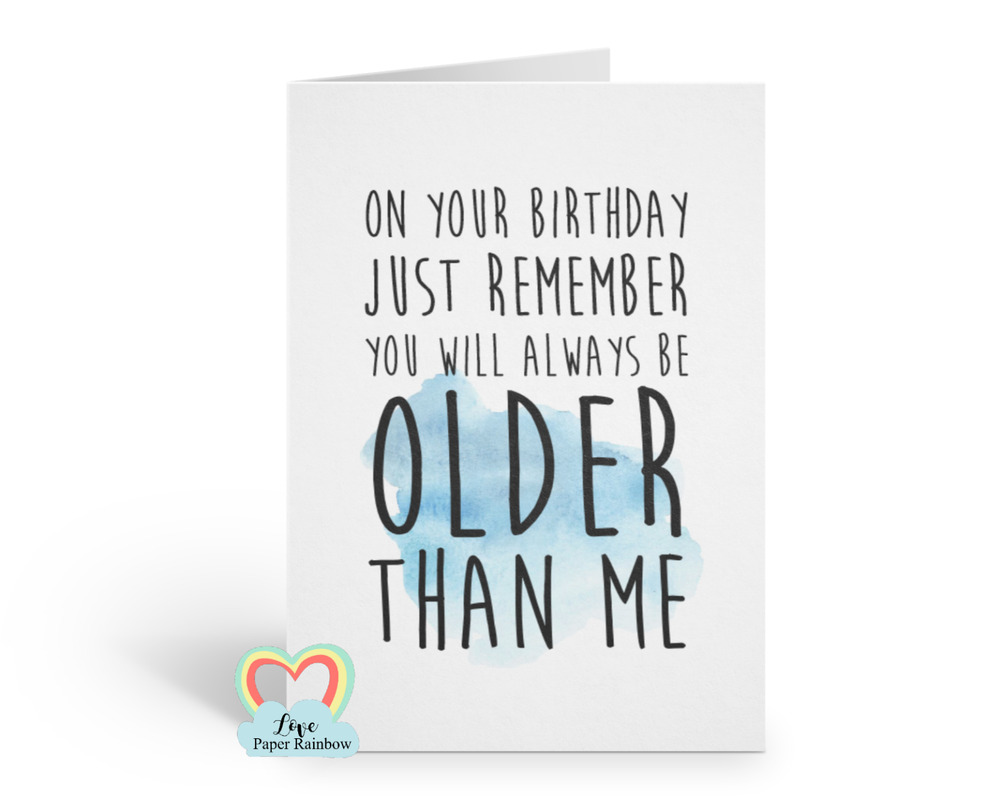 Funny Birthday Card Older Than Me Big Brother Sister Friend