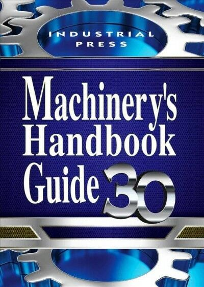 Machinery's Handbook Guide 30 : Guide to the Use of Tables and Formulas in Ma...