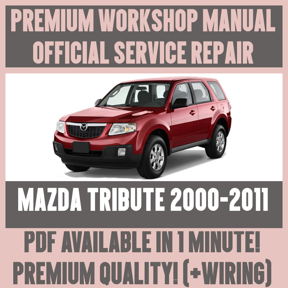*WORKSHOP MANUAL SERVICE & REPAIR GUIDE for MAZDA TRIBUTE 2000-2011 +WIRING  | eBay