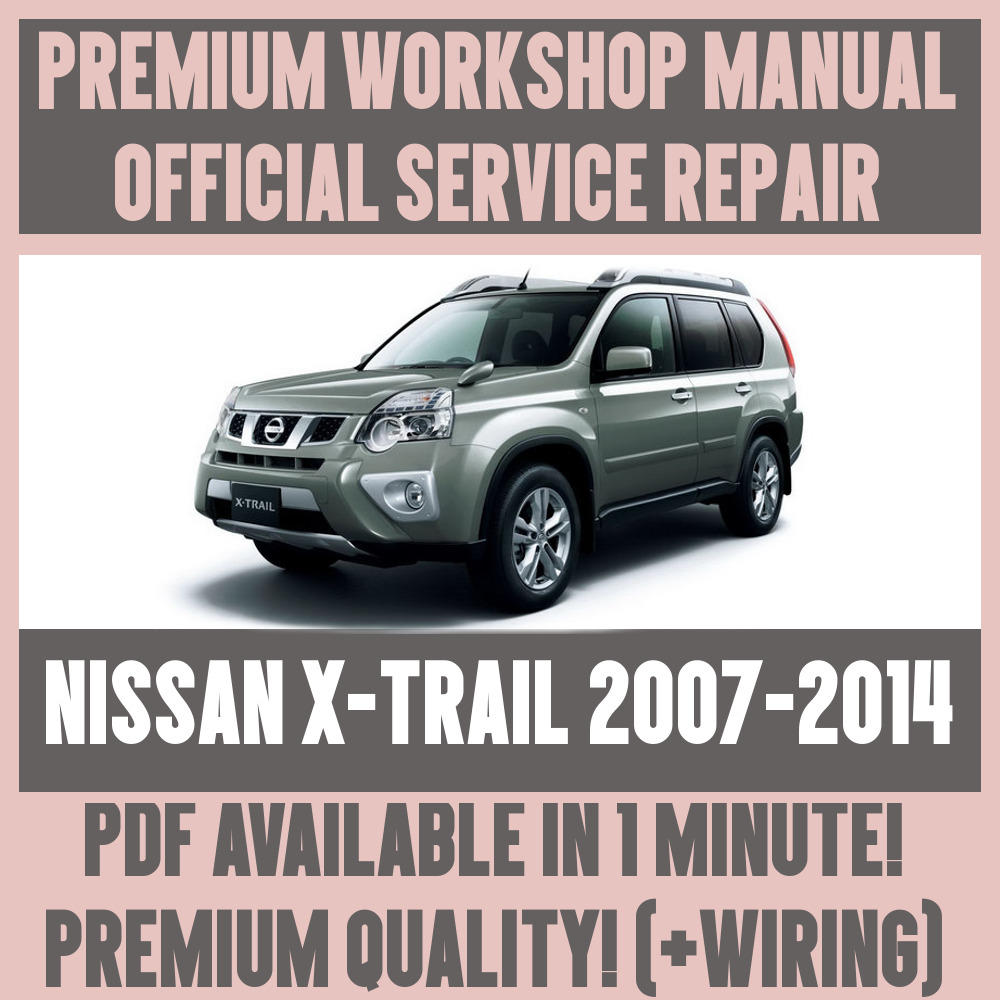 *WORKSHOP MANUAL SERVICE & REPAIR GUIDE for NISSAN X-TRAIL 2007-2014  +WIRING | eBay