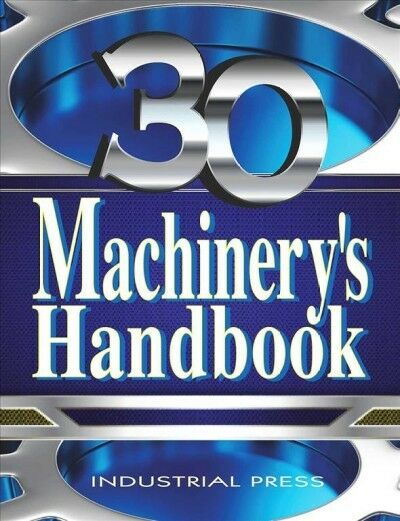 Machinery's Handbook : A Reference Book for the Mechanical Engineer, Designer...