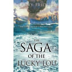Saga of the Lucky Lou, Hardcover by Fridley, Larry, Brand New, Free shipping ...
