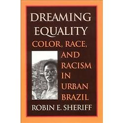 Dreaming Equality : Color, Race, and Racism in Urban Brazil, Paperback by She...