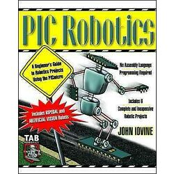 Pic Robotics : A Beginner's Guide to Robotics Projects Using the Picmicro, Pa...