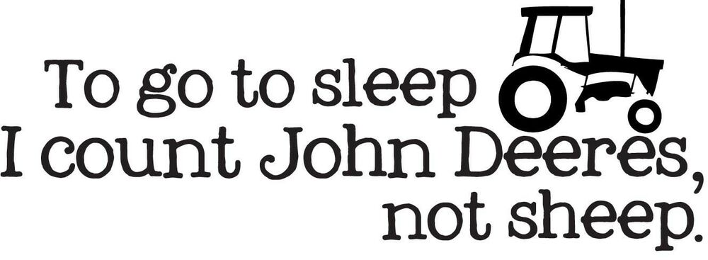 Watching Baby Sleep Quotes Image Quotes At Hippoquotes Com: TO GO TO SLEEP I COUNT JOHN DEERE Wall Decal Hunting Quote