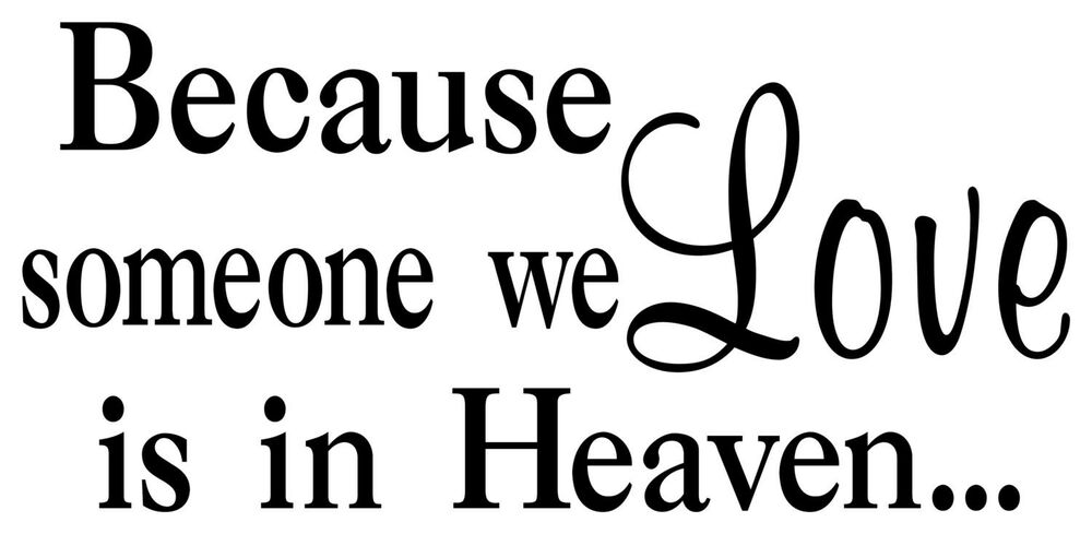 BECAUSE SOMEONE WE LOVE IS IN HEAVEN Wall Lettering Words