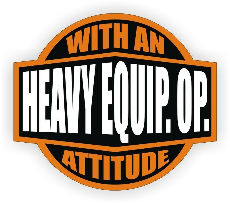 Heavy Equipment Decals : Heavy equipment operator with an attitude hard hat decal