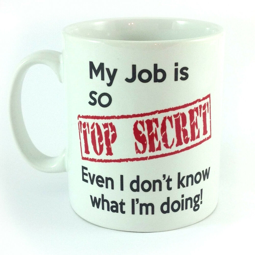 My Job Is So Top Secret Mug Cup Work Office Humour Funny