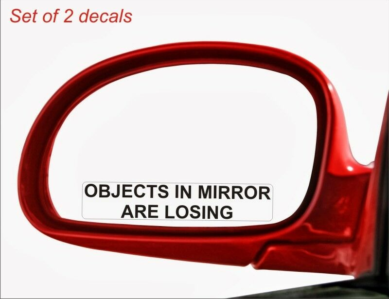 2x Objects In Mirror Are Losing Vinyl Decal Sticker