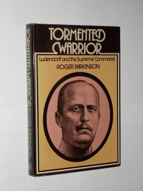 Roger Parkinson Tormented Warrior Ludendorff And The Supreme Command