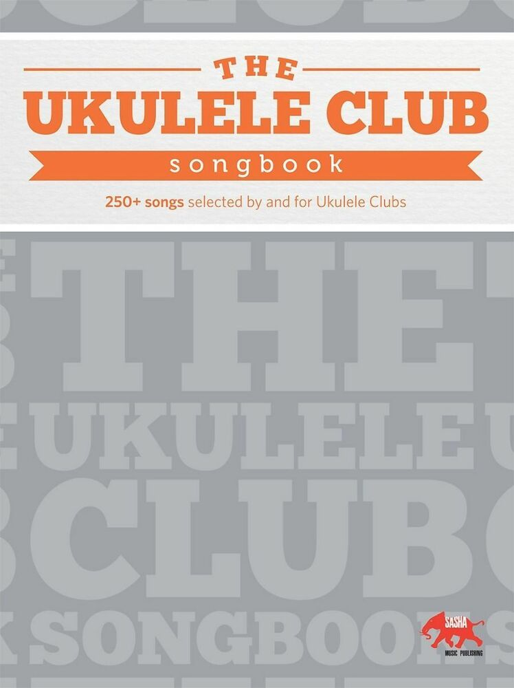 The Ukulele Club Songbook New Over 250 Songs Chords Tab Popular