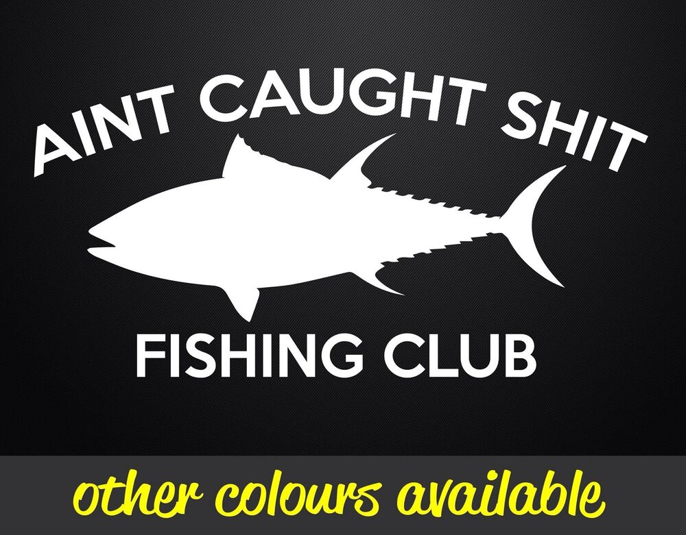 Aint Caught Shit Fishing Club Sticker Decal Funny Boat