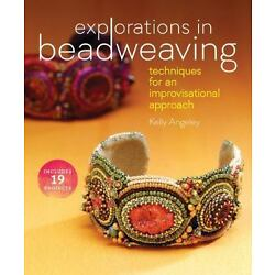 Explorations in Beadweaving By Kelly Angeley (New)