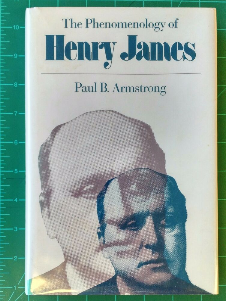 The Phenomenology of Henry James, Armstrong, Paul B.