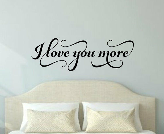 I Love You More Fancy Bedroom Vinyl Wall Decal Quote House