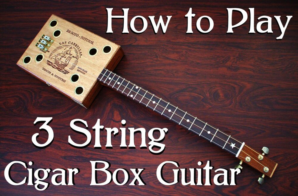 How to Play the Cigar Box Guitar - Free Lessons! - Cigar ...