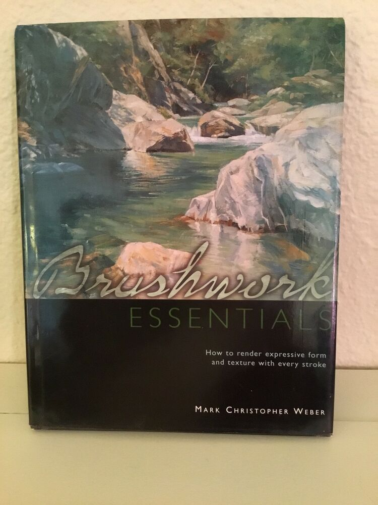 Brushwork Essentials By Mark Christopher Weber Ebay