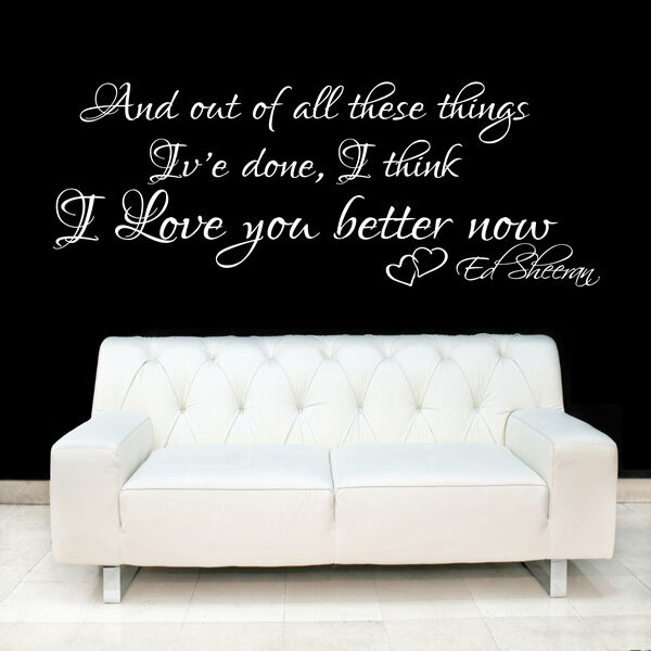 ed sheeran wall art quote sticker - i love you better now song
