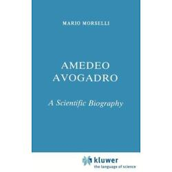 Amedeo Avogadro: A Scientific Biography by M Morselli: New