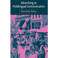Advertising as Multilingual Communication by H Kelly-Holmes: New