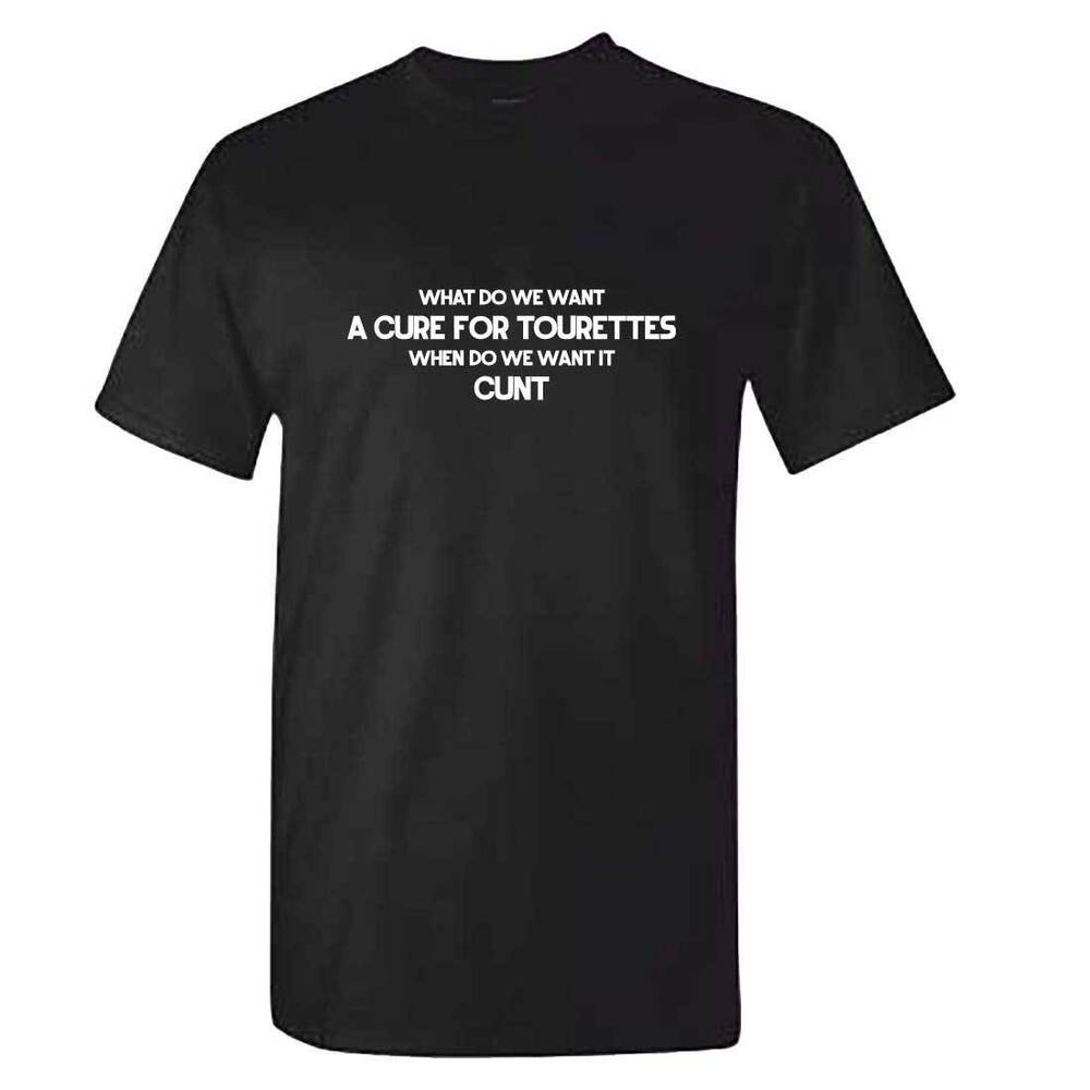 b8836f4f42 Details about Unisex What Do We Want? A Cure For Tourettes Tshirt - Funny  Shirt Offensive