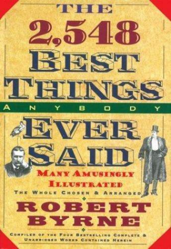 The 2548 Best Things Anybody Ever Said By Byrne Robert