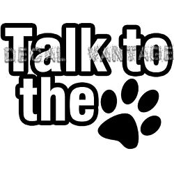 Talk To The Paw Vinyl Sticker Decal Pets Adpot Cat Dog - Choose Size & Color