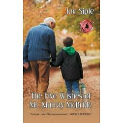 The Five Wishes of Mr. Murray McBride by Joe Siple: New