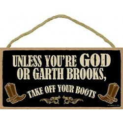 Unless You're God or Garth Brooks, Take Off Your Boots 10''X5'' Wood Sign NEW B96