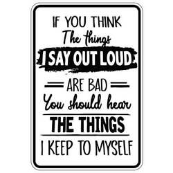 THE THINGS I SAY OUT LOUD sign Metal funny man cave house decor B545