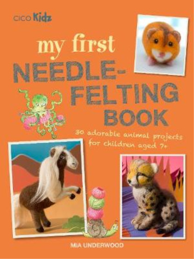 GroßbritannienMia Underwood-My First Needle-Felting Book (30  Animal Projects BOOK NEU