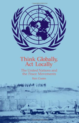 GroßbritannienCoates-Think Globally, Act Locally: The UN and the Peace s BOOK NEU