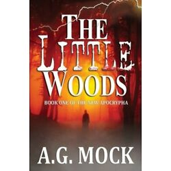 The Little Woods: Book One of the New Apocrypha by A G Mock: New