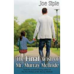The Final Wish of Mr. Murray McBride by Joe Siple: New