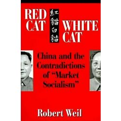 Red Cat, White Cat: China and the Contradictions of ''Market Socialism'' by Weil