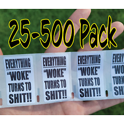 ''EVERYTHING WOKE TURNS TO SH*T!!!''  25-500 Pack stickers bulk decals trump