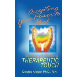 Accepting Your Power to Heal : The Personal Practice of Therapeutic Touch by...