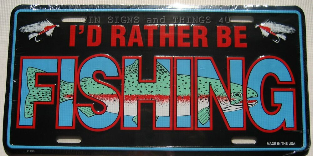 I 39 d rather be fishing funny novelty metal license plate for Idaho fishing license