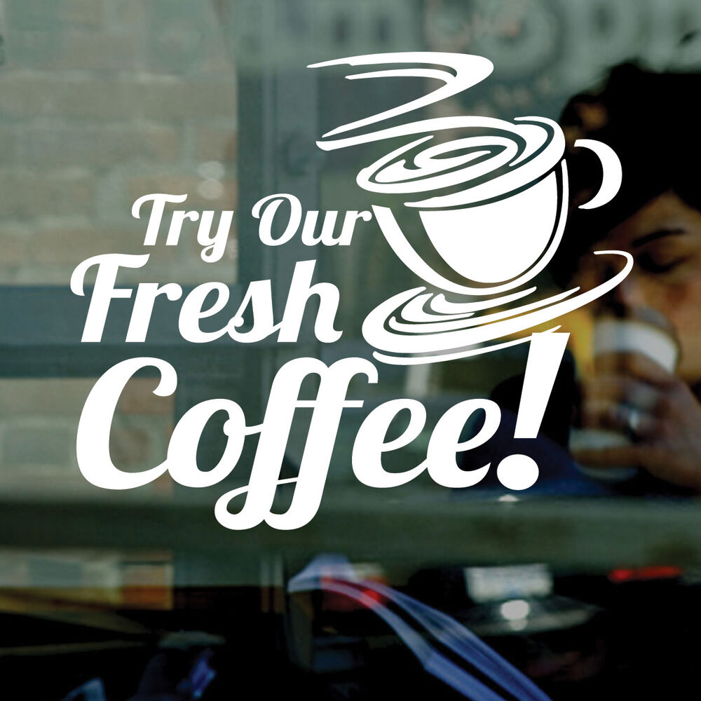 Try Our Fresh Coffee Vinyl Window Sticker Decal Cafe