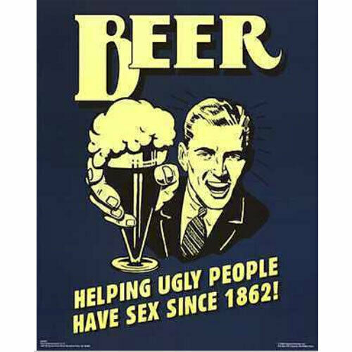 Beer helping ugly people have sex since