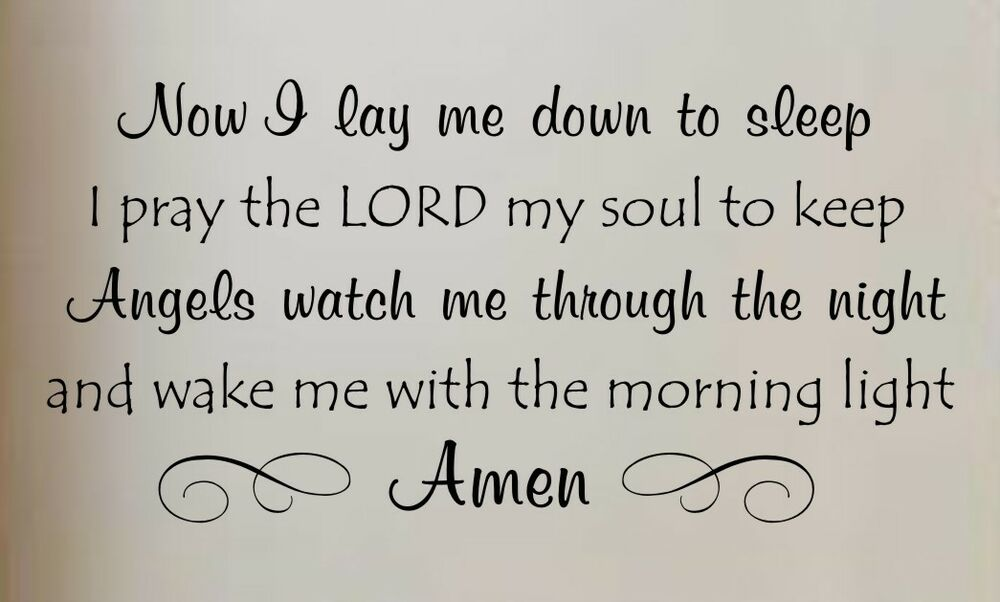 now i lay me down to Now i lay me down to sleep i pray the lord my soul to keep if i should die before i wake, i pray to god my soul to take if i should live for other days.