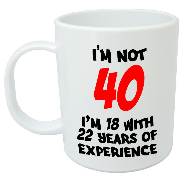I'm Not 40 Mug - Funny 40th Birthday Gifts / Presents For Men, Women, Gift Ideas