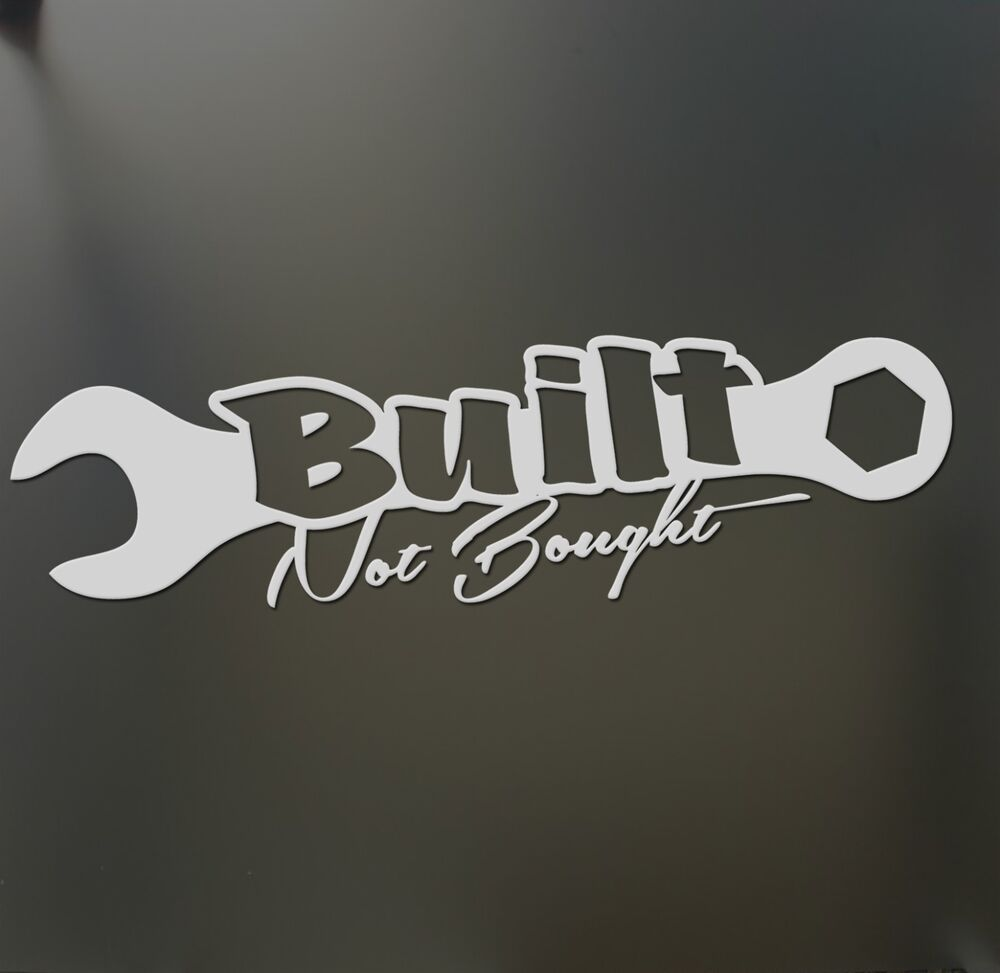 Built not bought sticker funny turbo wrench jdm drift honda lowered car window ebay