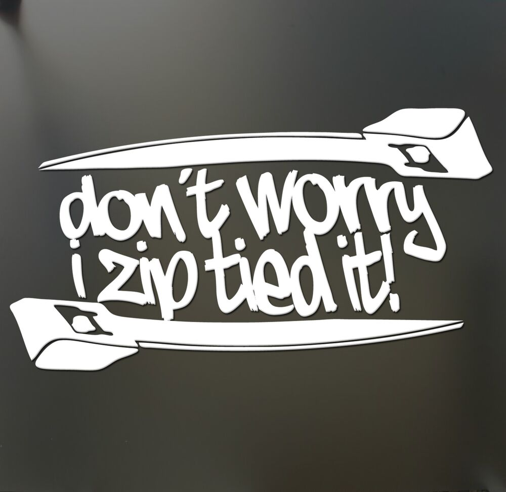 Don T Worry I Zip Tie Sticker Funny Jdm Acura Honda Race Car Truck